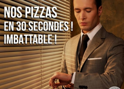 Nos pizzas en 30 secondes imbattables !
